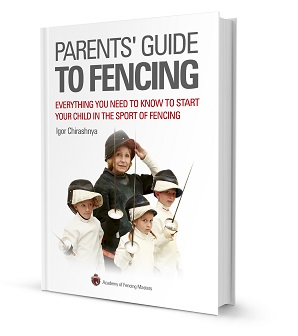 Parents Guide to Fencing: Everything You Need to Know to Start Your Child in the Sport of Fencing